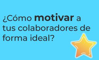 TIPS - ¿Cómo motivar a tus colaboradores de forma ideal?
